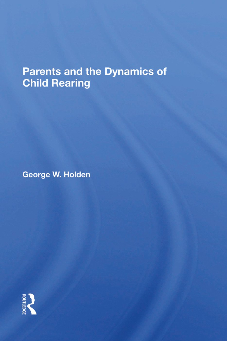 Parents And The Dynamics Of Child Rearing: 1st Edition (Hardback) book cover