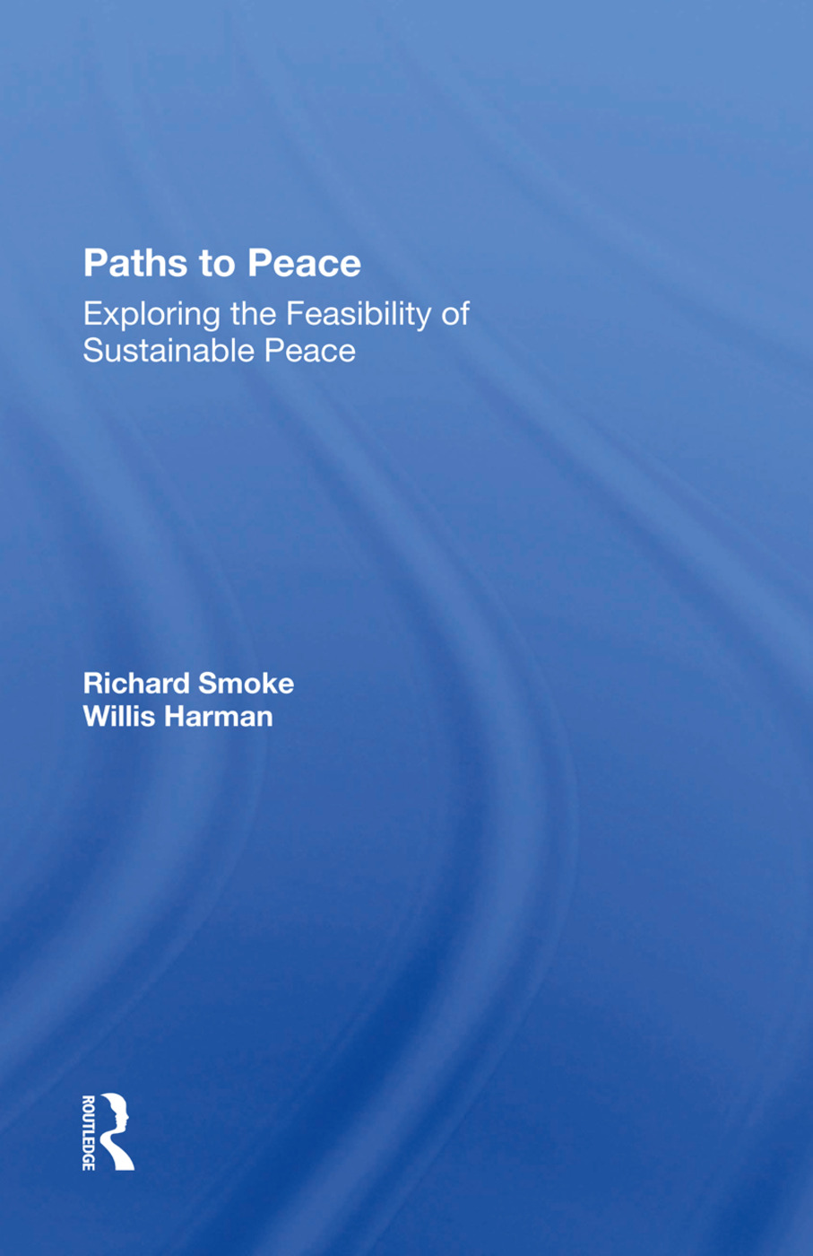 Paths To Peace: Exploring The Feasibility Of Sustainable Peace, 1st Edition (Hardback) book cover