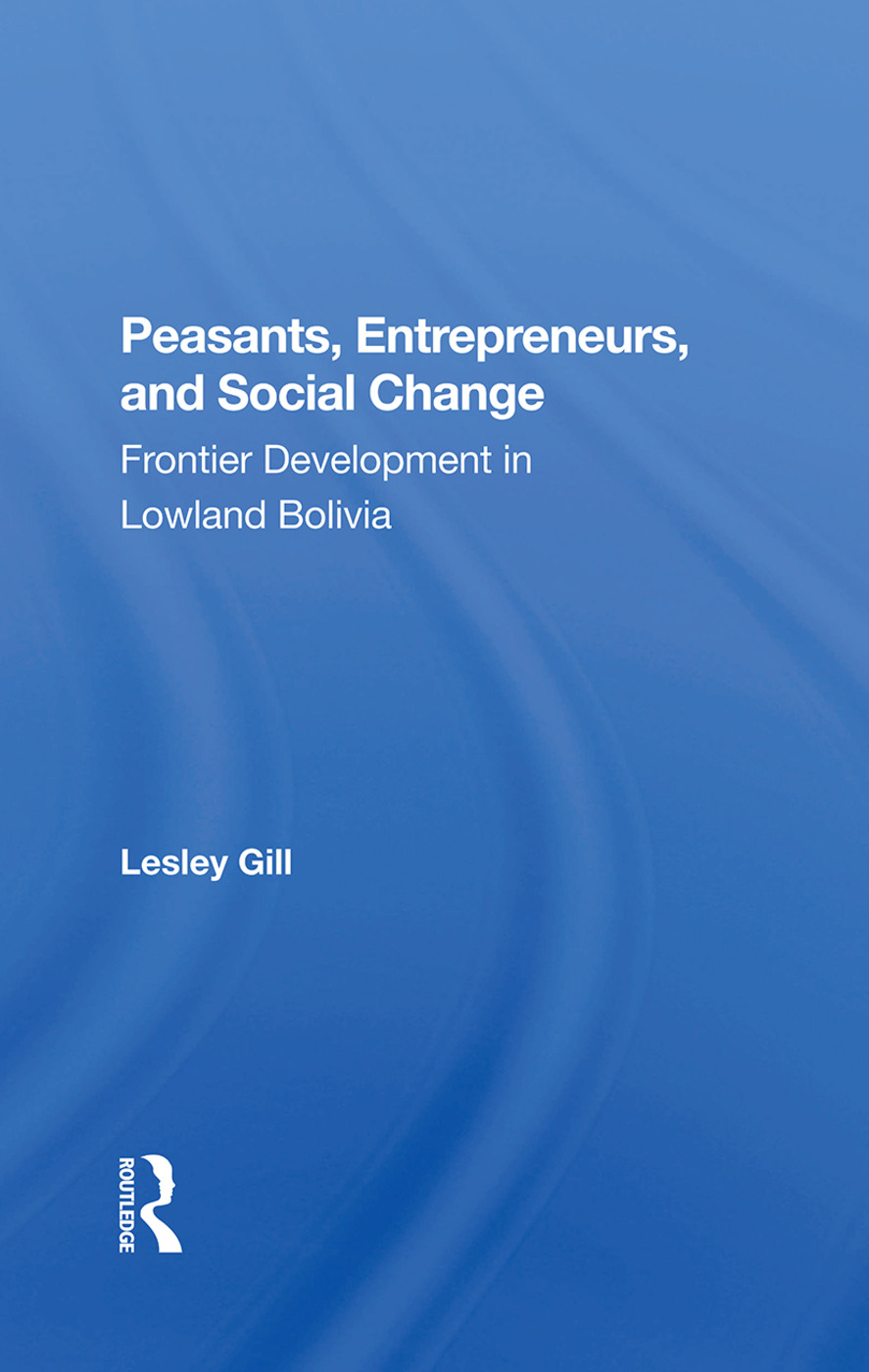 Peasants, Entrepreneurs, And Social Change: Frontier Development In Lowland Bolivia, 1st Edition (Hardback) book cover