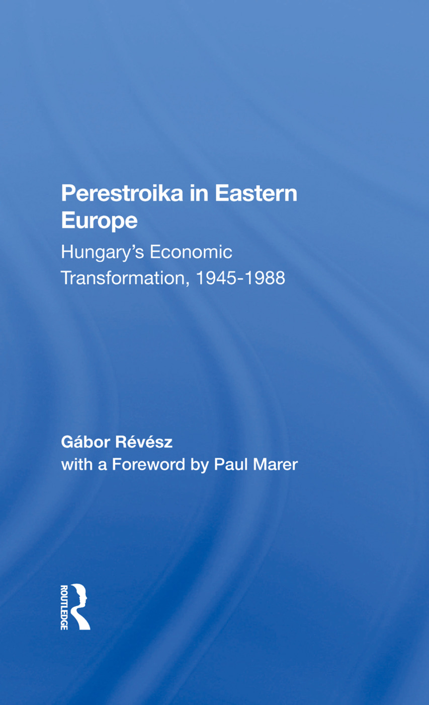 Perestroika In Eastern Europe: Hungary's Economic Transformation, 19451988, 1st Edition (Hardback) book cover