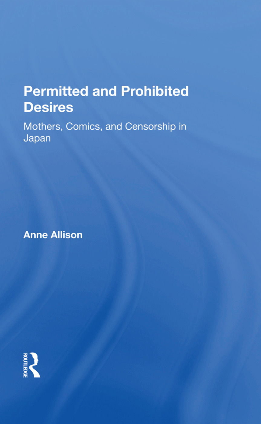 Permitted And Prohibited Desires: Mothers, Comics, And Censorship In Japan book cover
