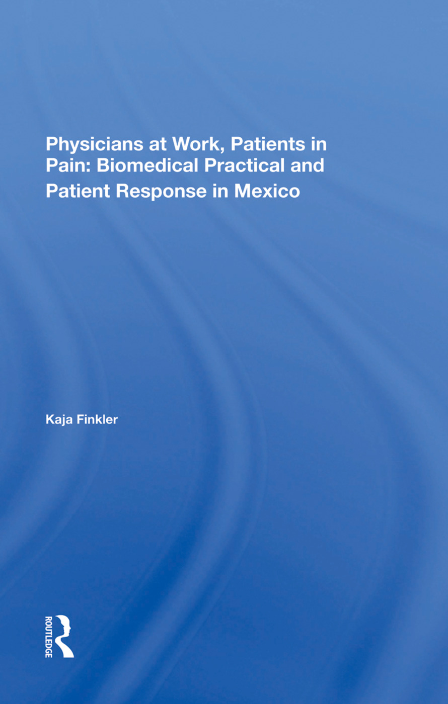 Physicians At Work, Patients In Pain: Biomedical Practice And Patient Response In Mexico, 1st Edition (Hardback) book cover