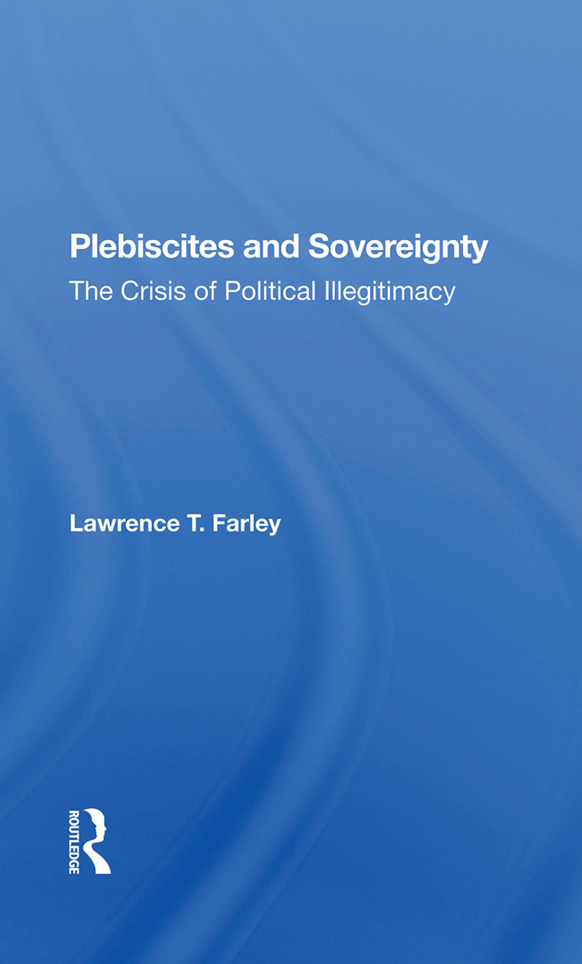 Plebiscites And Sovereignty: The Crisis Of Political Illegitimacy, 1st Edition (Hardback) book cover