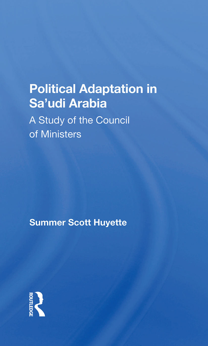 Political Adaptation In Sa'udi Arabia: A Study Of The Council Of Ministers book cover