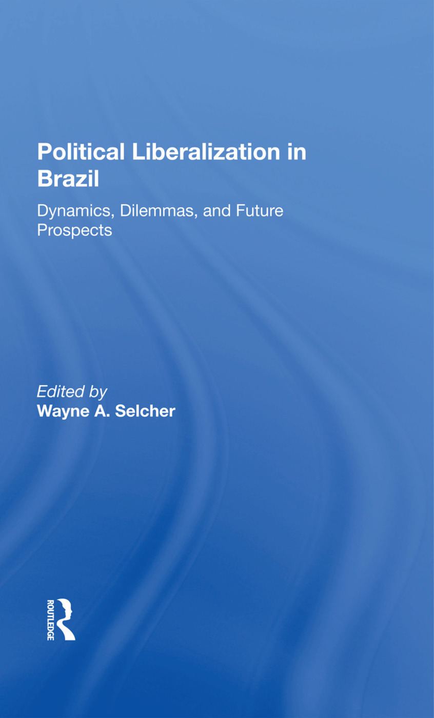 Political Liberalization In Brazil: Dynamics, Dilemmas, And Future Prospects, 1st Edition (Hardback) book cover