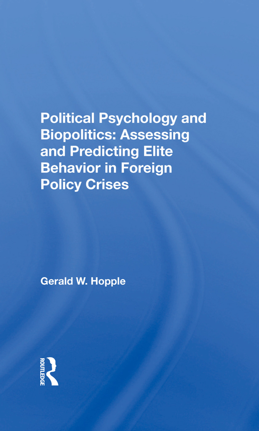 Political Psychology And Biopolitics: Assessing And Predicting Elite Behavior In Foreign Policy Crises, 1st Edition (Hardback) book cover