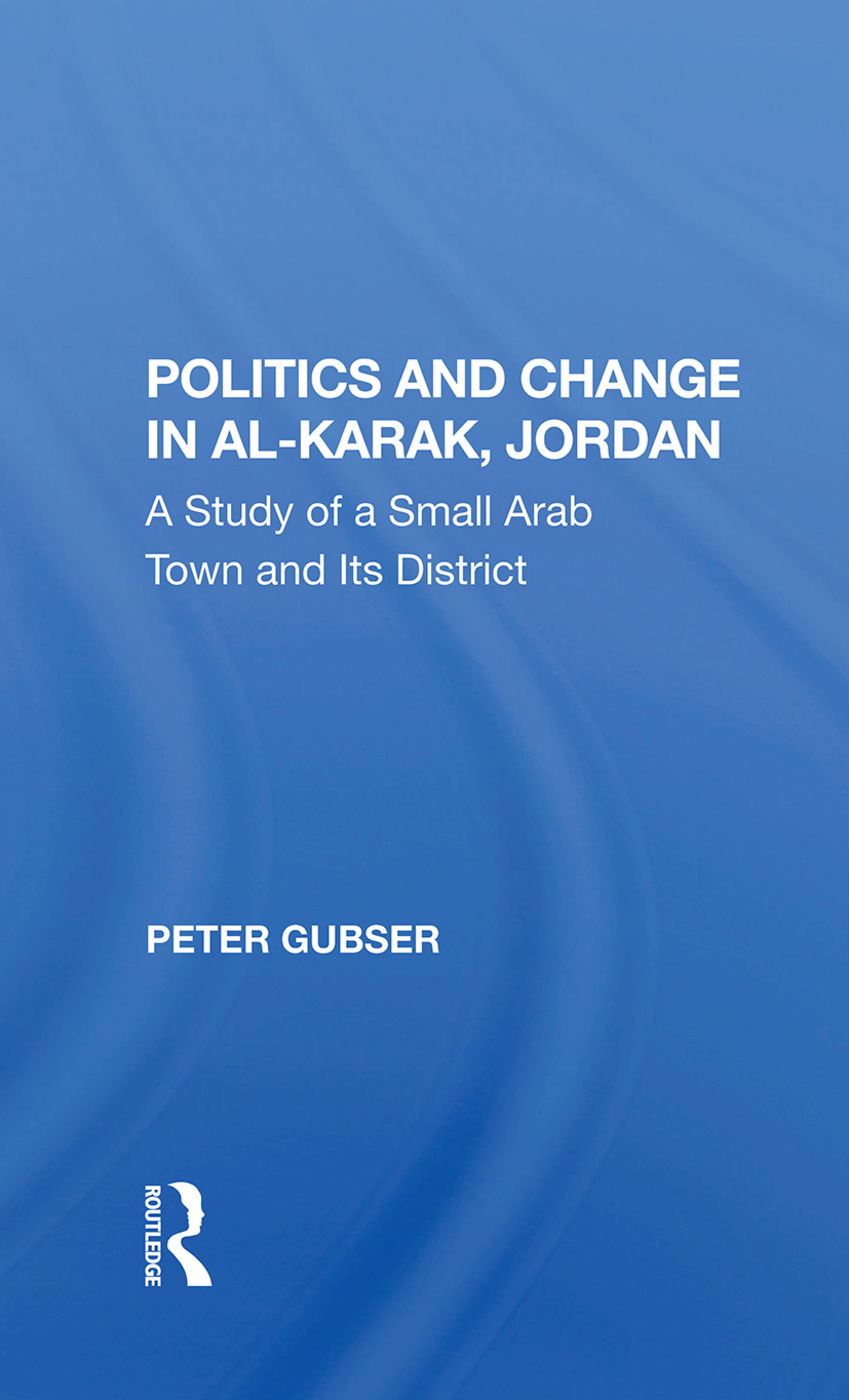Politics And Change In Alkarak, Jordan: A Study Of A Small Arab Town And Its District, 1st Edition (Hardback) book cover