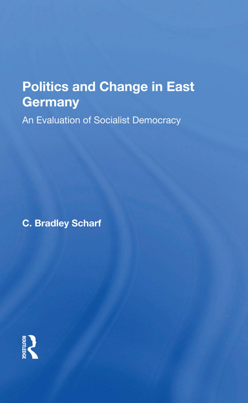 Politics And Change In East Germany: An Evaluation Of Socialist Democracy, 1st Edition (Hardback) book cover