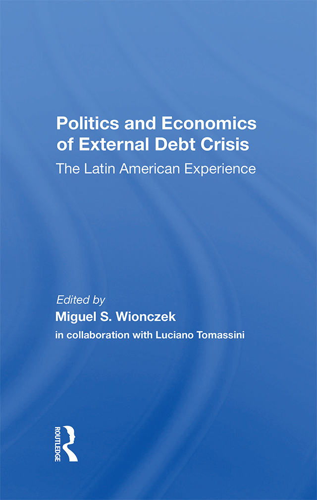 Politics And Economics Of External Debt Crisis: The Latin American Experience, 1st Edition (Hardback) book cover