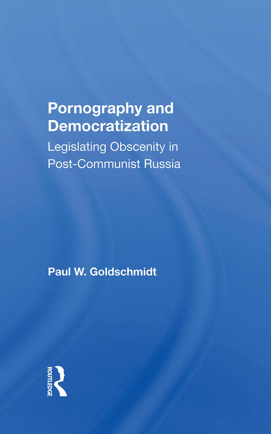 Pornography And Democratization: Legislating Obscenity In Postcommunist Russia, 1st Edition (Hardback) book cover