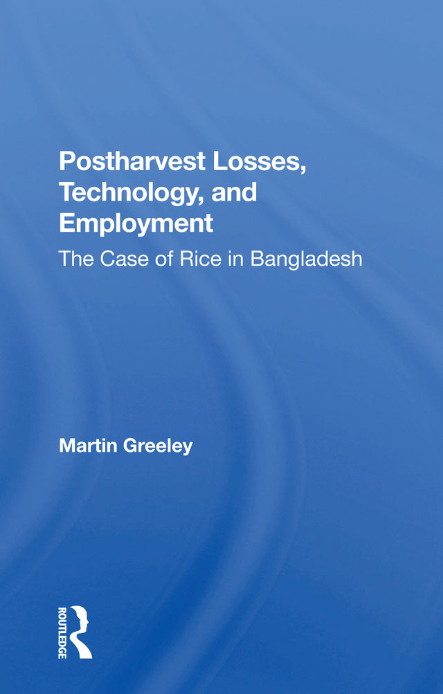 Postharvest Losses, Technology, And Employment: The Case Of Rice In Bangladesh, 1st Edition (Hardback) book cover