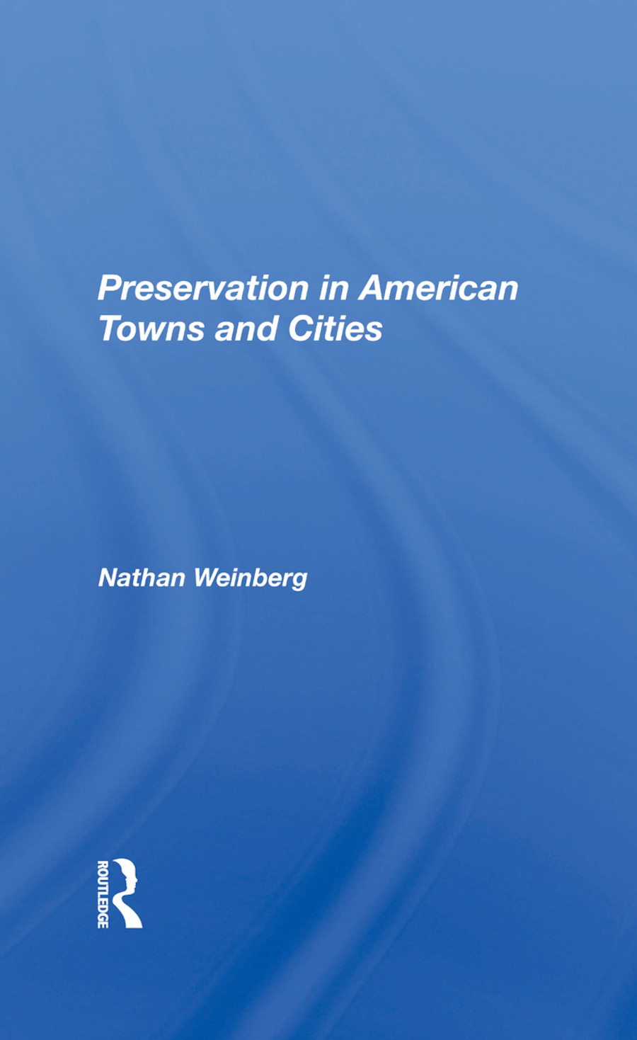Preservation In American Towns And Cities: 1st Edition (Hardback) book cover