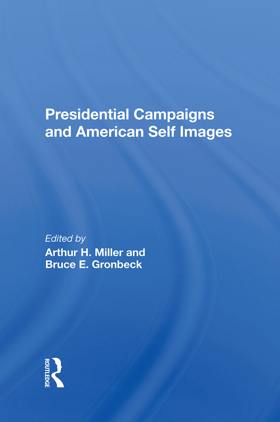 Presidential Campaigns And American Self Images: 1st Edition (Hardback) book cover