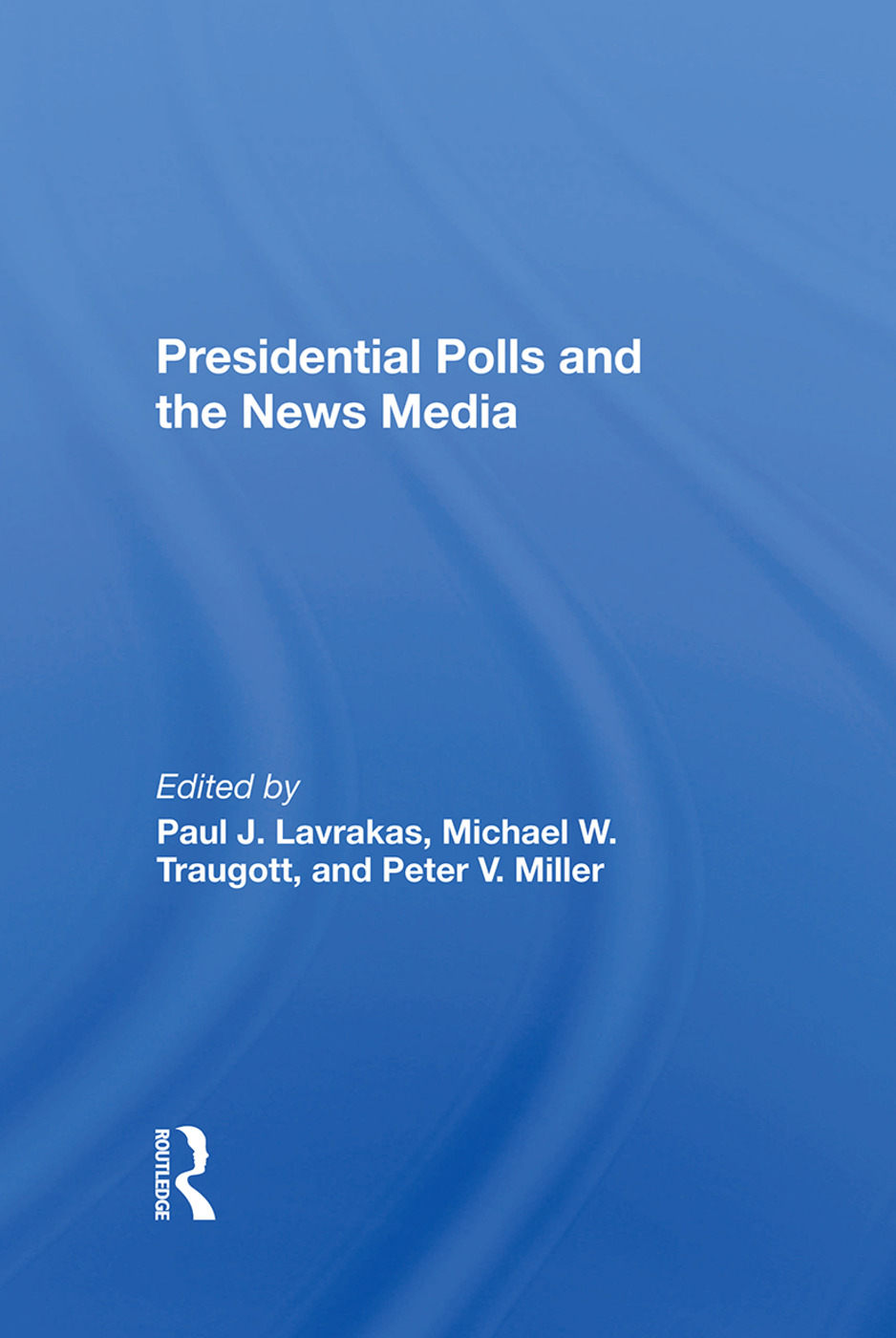 Presidential Polls And The News Media: 1st Edition (Hardback) book cover
