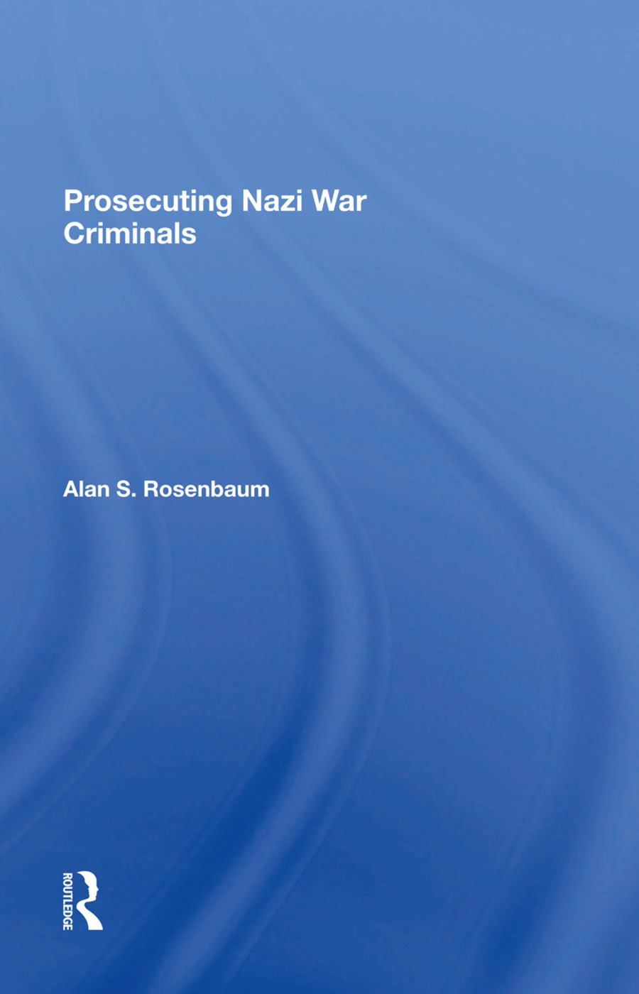 Prosecuting Nazi War Criminals book cover