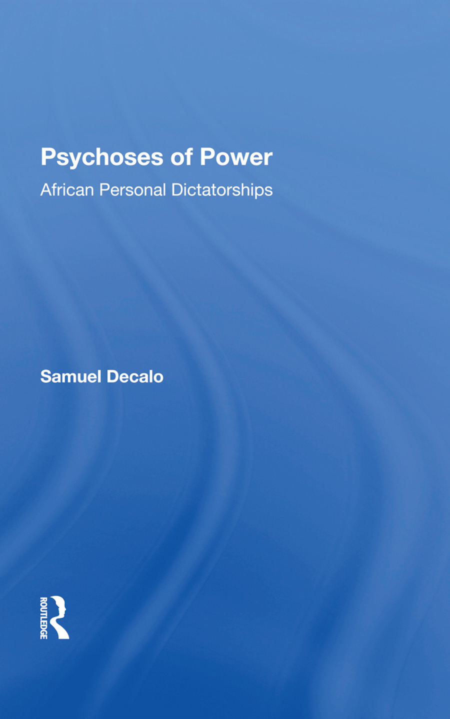 Psychoses Of Power: African Personal Dictatorships, 1st Edition (Hardback) book cover