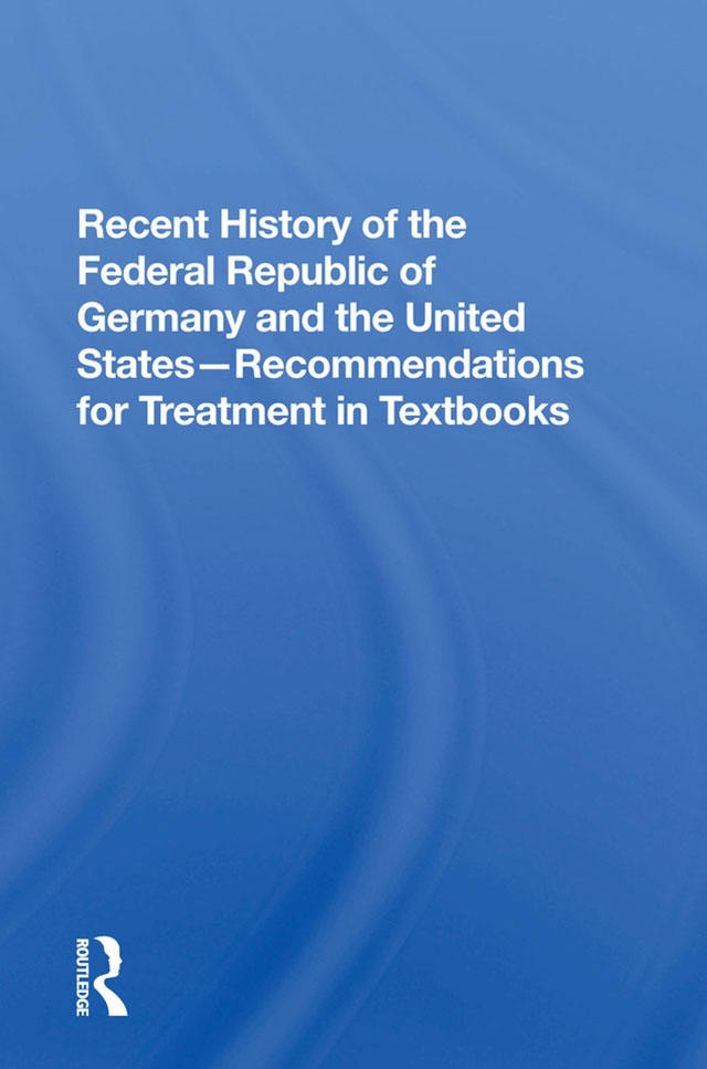 Recent History Of The Federal Republic Of Germany And The United States: Recommendations For Treatment In Textbooks, 1st Edition (Hardback) book cover