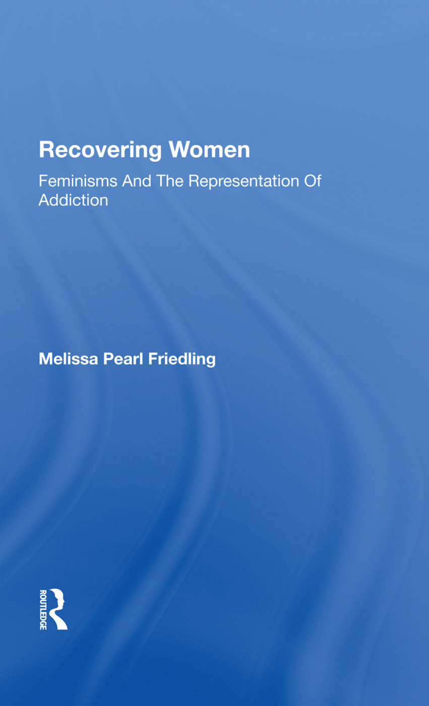 Recovering Women: Feminisms And The Representation Of Addiction, 1st Edition (Hardback) book cover