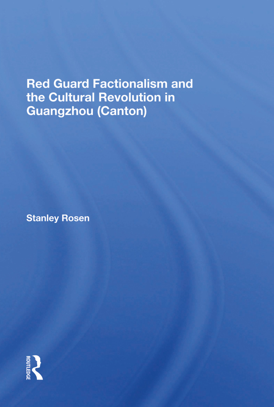 Red Guard Factionalism And The Cultural Revolution In Guangzhou (canton) book cover