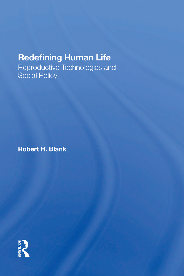 Redefining Human Life: Reproductive Technologies And Social Policy, 1st Edition (Hardback) book cover