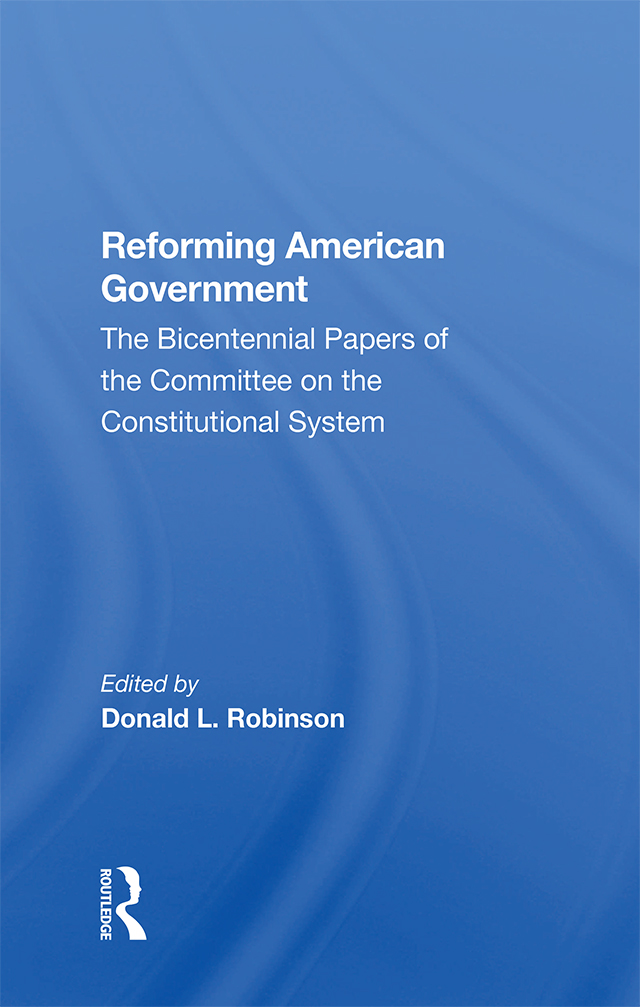 Reforming American Government: The Bicentennial Papers Of The Committee On The Constitutional System, 1st Edition (Hardback) book cover