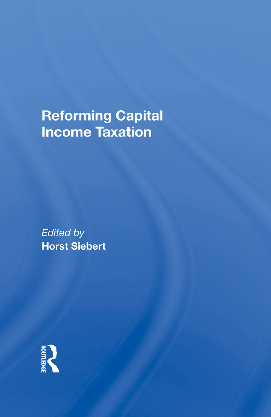 Reforming Capital Income Taxation: 1st Edition (Hardback) book cover