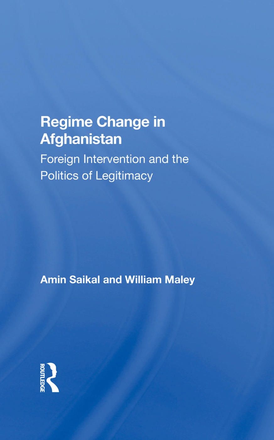 Regime Change In Afghanistan: Foreign Intervention And The Politics Of Legitimacy, 1st Edition (Hardback) book cover