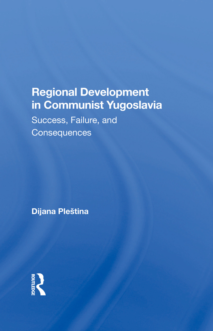 Regional Development In Communist Yugoslavia: Success, Failure, And Consequences, 1st Edition (Hardback) book cover