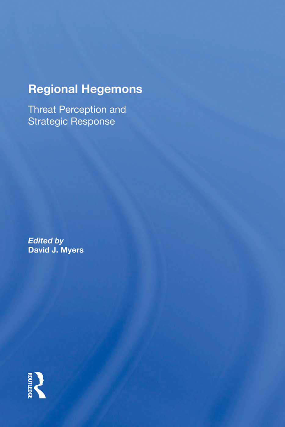 Regional Hegemons: Threat Perception And Strategic Response, 1st Edition (Hardback) book cover