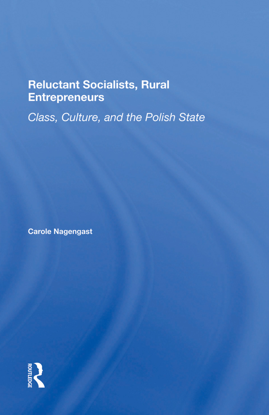 Reluctant Socialists, Rural Entrepreneurs: Class, Culture, And The Polish State, 1st Edition (Hardback) book cover