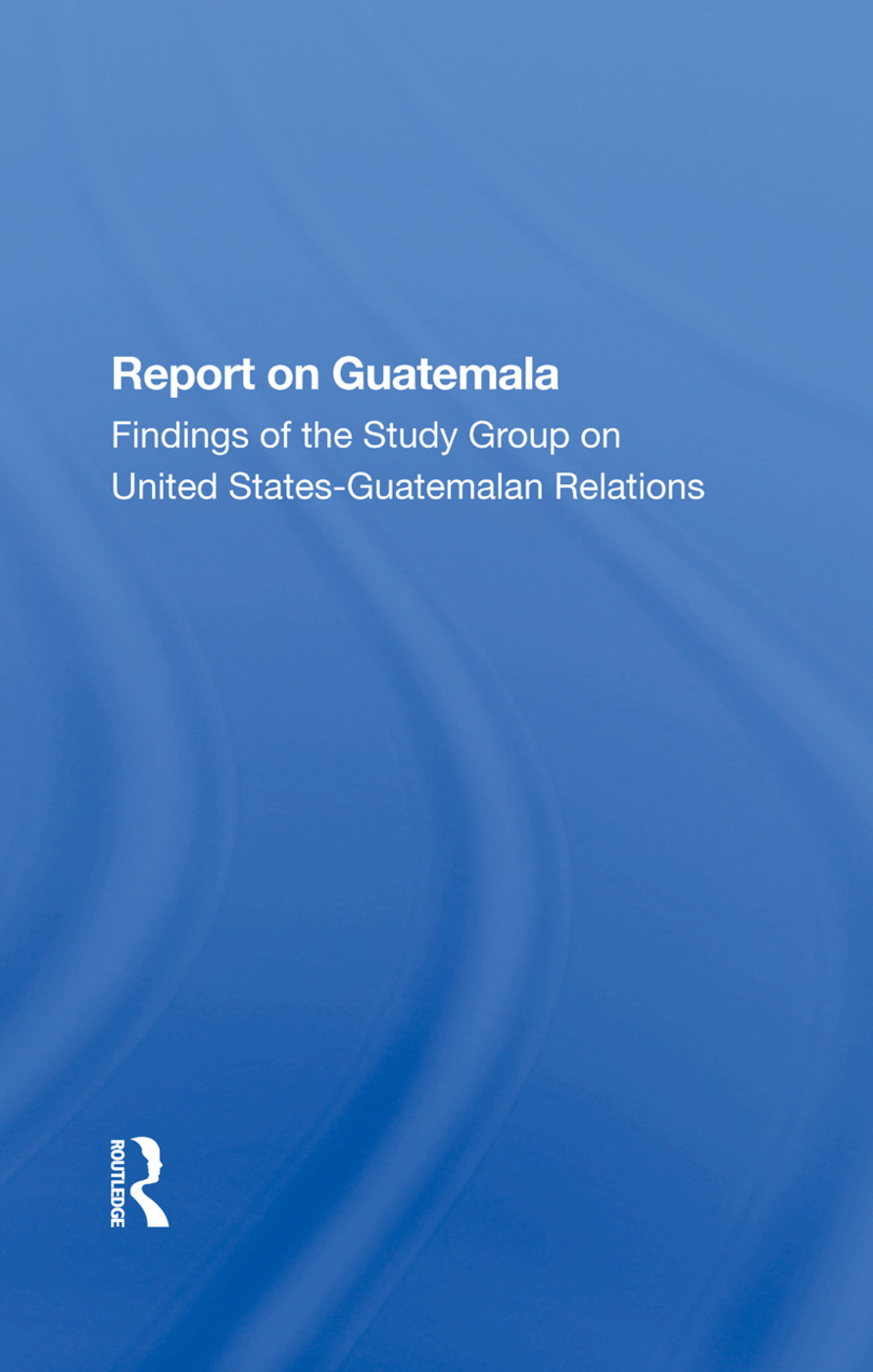 Report On Guatemala: Findings Of The Study Group On United Statesguatemalan Relations, 1st Edition (Hardback) book cover