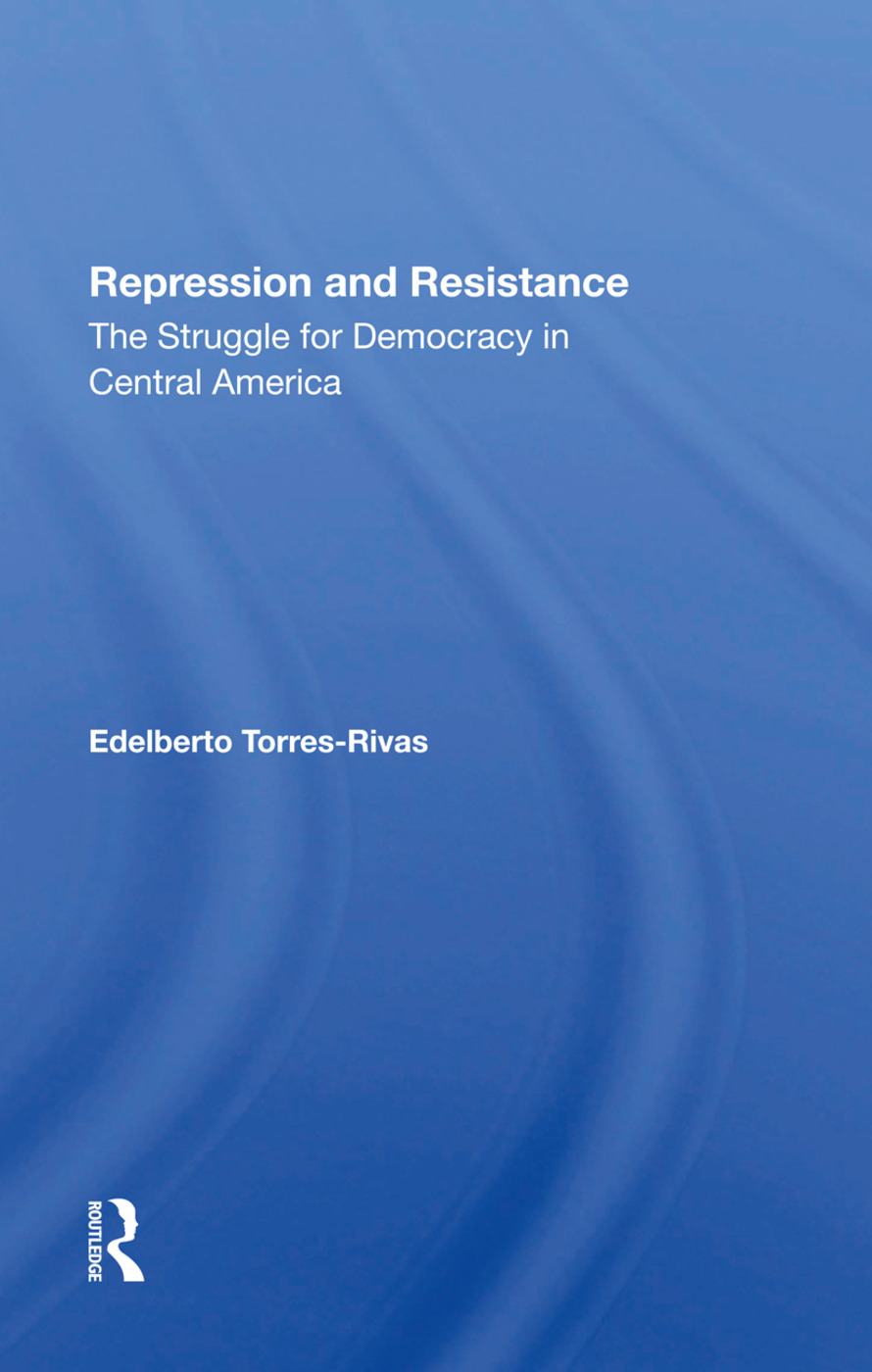Repression And Resistance: The Struggle For Democracy In Central America, 1st Edition (Hardback) book cover
