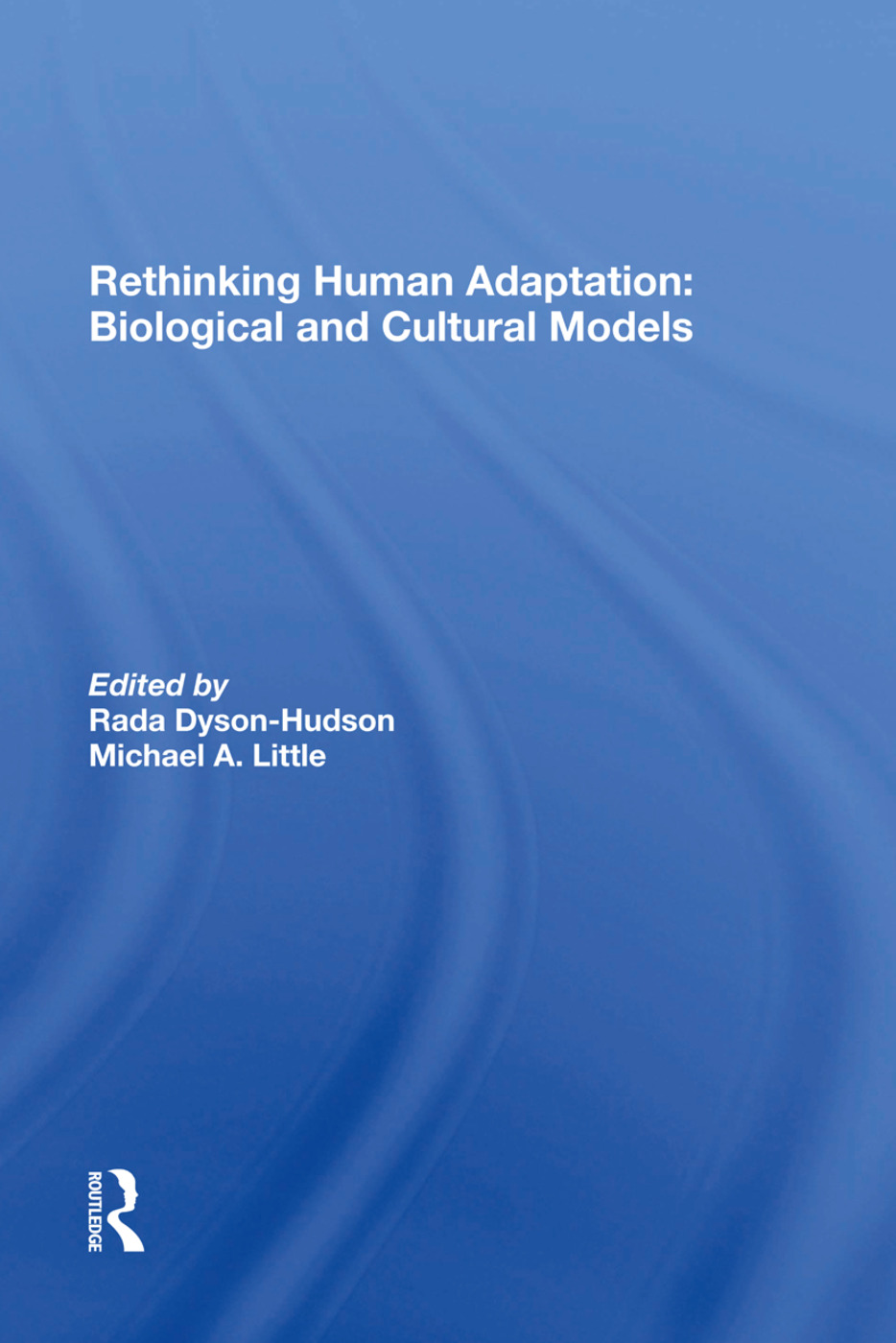 Rethinking Human Adaptation: Biological And Cultural Models, 1st Edition (Hardback) book cover
