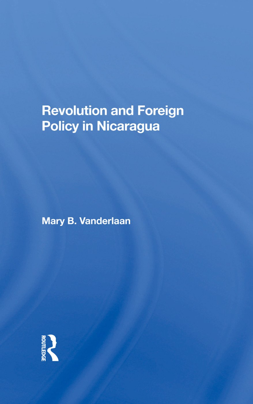 Revolution And Foreign Policy In Nicaragua: 1st Edition (Hardback) book cover