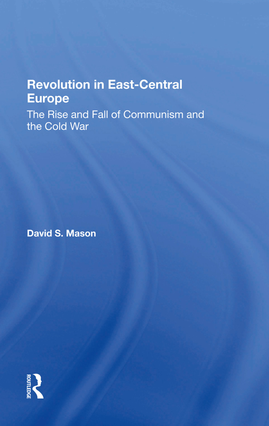 Revolution In Eastcentral Europe: The Rise And Fall Of Communism And The Cold War, 1st Edition (Hardback) book cover