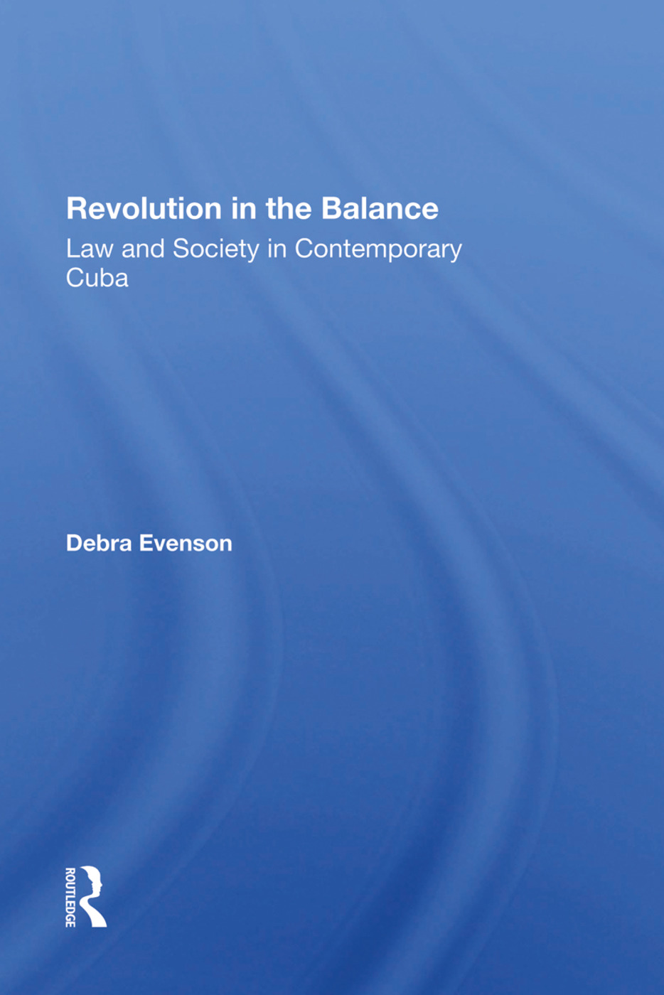 Revolution In The Balance: Law And Society In Contemporary Cuba, 1st Edition (Hardback) book cover