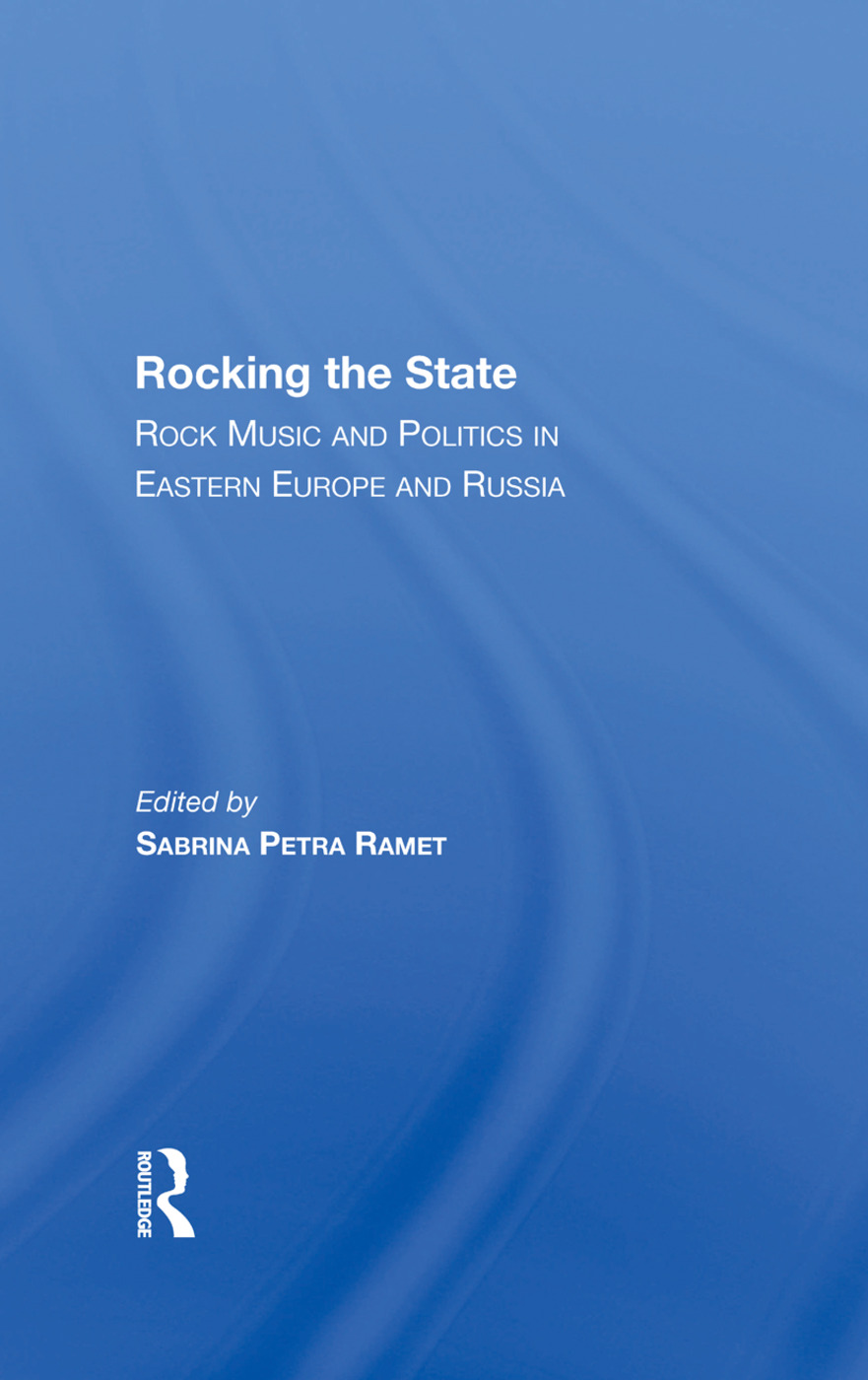 Rocking The State: Rock Music And Politics In Eastern Europe And Russia, 1st Edition (Hardback) book cover