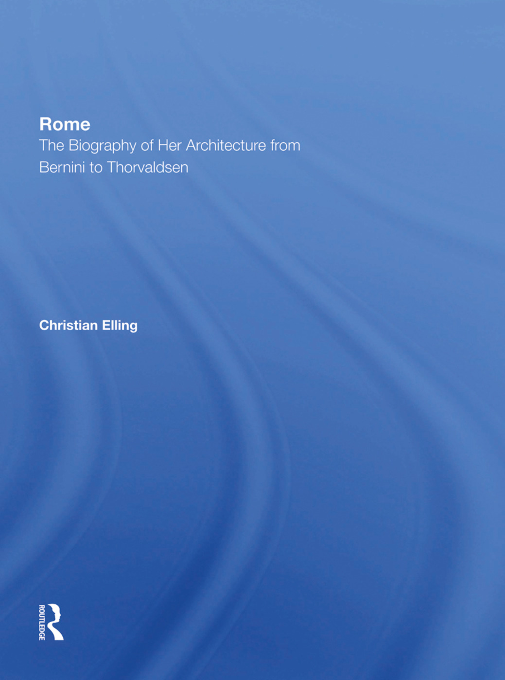 Rome: The Biography of Her Architecture From Bernini to Thorvaldsen book cover