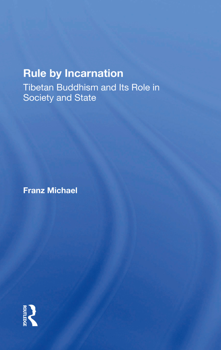 Rule By Incarnation: Tibetan Buddhism And Its Role In Society And State, 1st Edition (Hardback) book cover