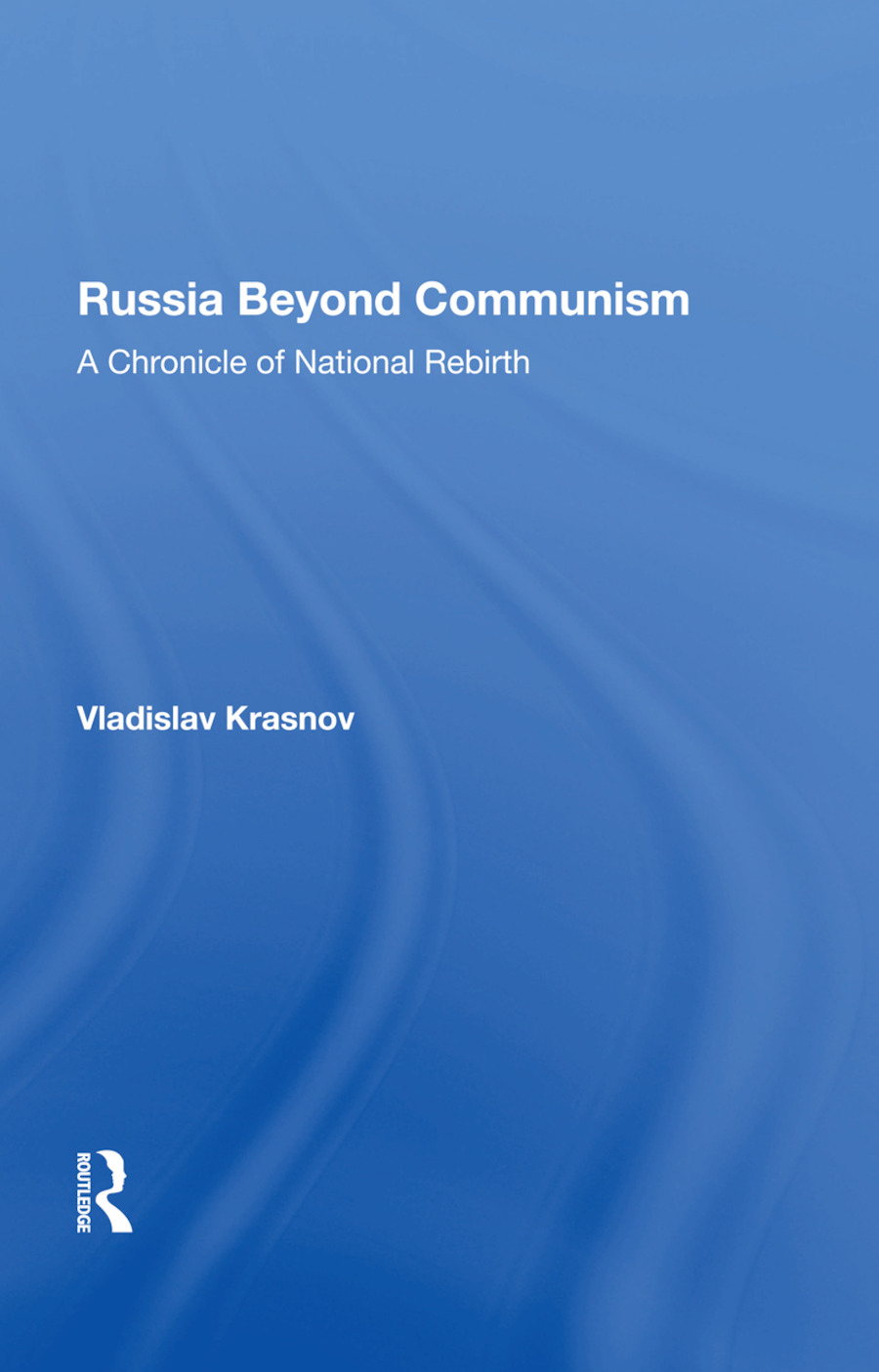Russia Beyond Communism: A Chronicle Of National Rebirth, 1st Edition (Hardback) book cover