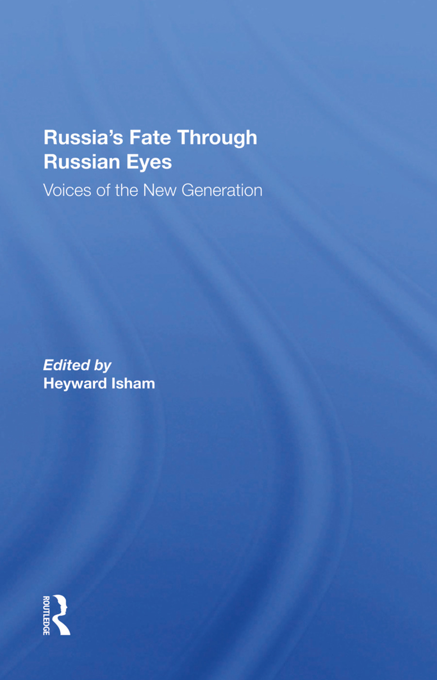 Russia's Fate Through Russian Eyes: Voices Of The New Generation, 1st Edition (e-Book) book cover