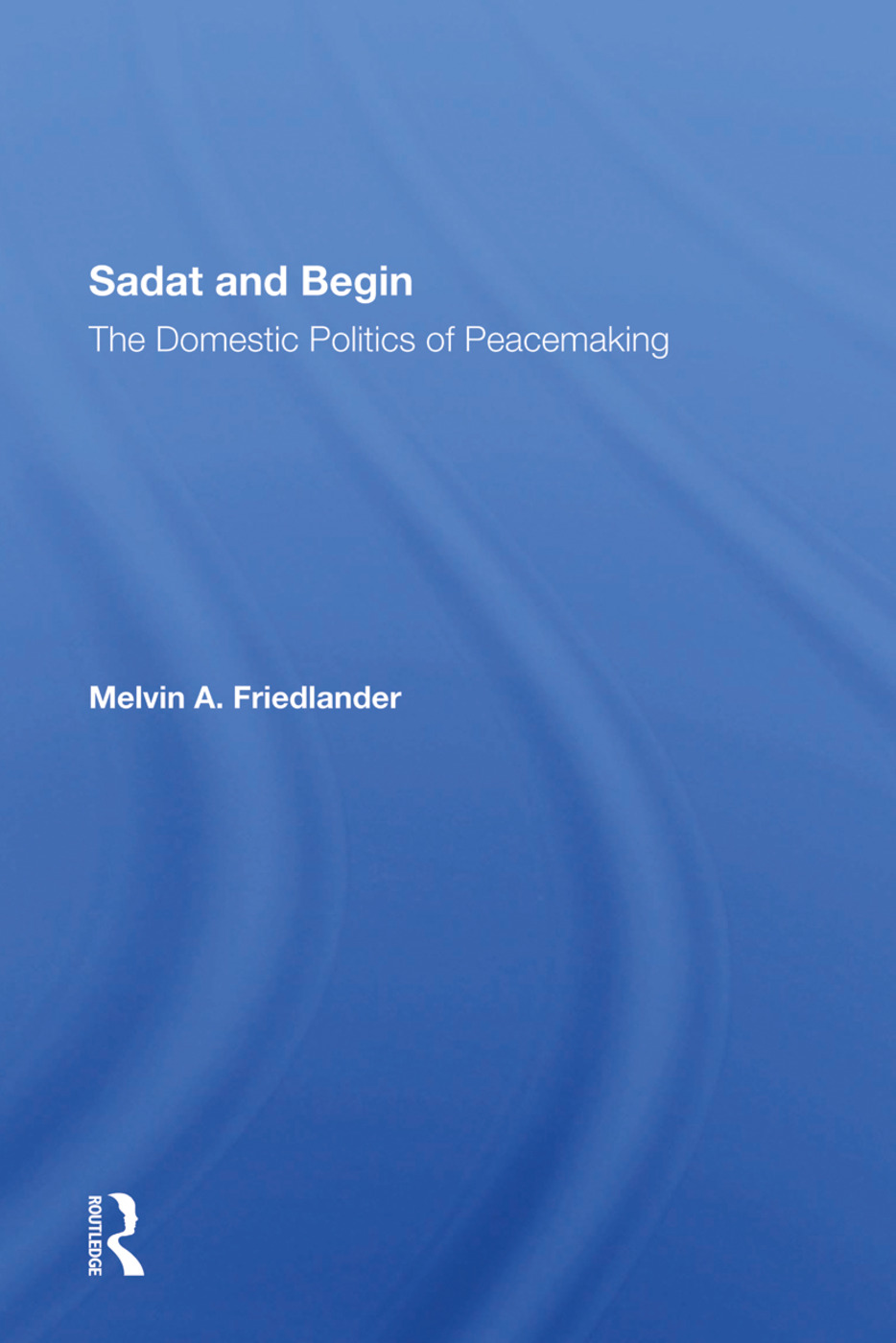 Sadat And Begin: The Domestic Politics Of Peacemaking book cover