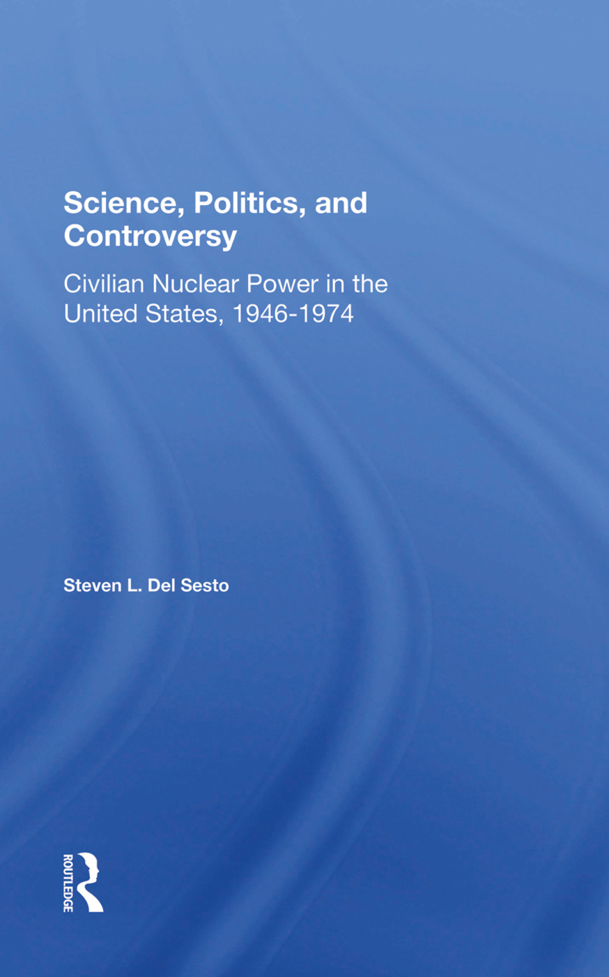 Science, Politics, And Controversy: Civilian Nuclear Power In The United States, 19461974, 1st Edition (Hardback) book cover