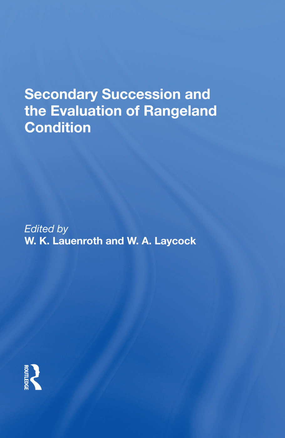 Secondary Succession And The Evaluation Of Rangeland Condition: 1st Edition (Hardback) book cover