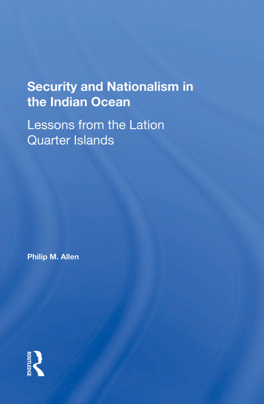 Security And Nationalism In The Indian Ocean: Lessons From The Latin Quarter Islands, 1st Edition (Hardback) book cover