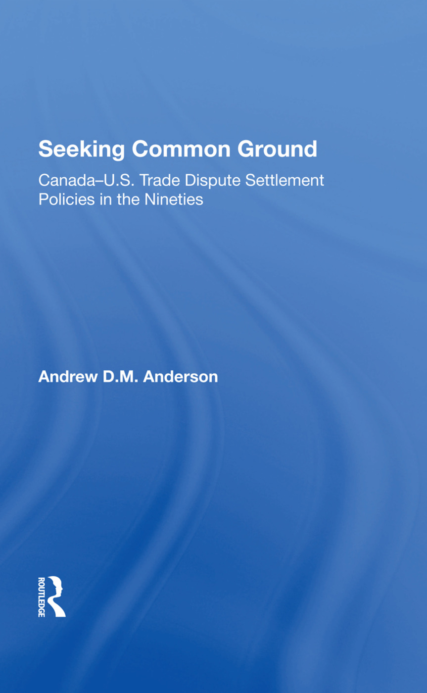 Seeking Common Ground: Canadau.s. Trade Dispute Settlement Policies In The Nineties, 1st Edition (Hardback) book cover