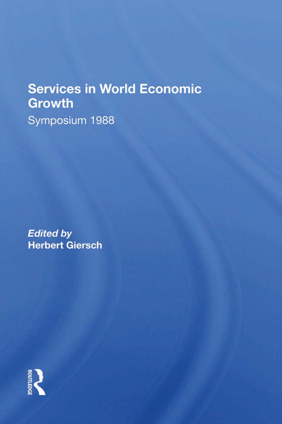 Services In World Economic Growth: 1988 Symposium Of The Kiel Institute, 1st Edition (Hardback) book cover