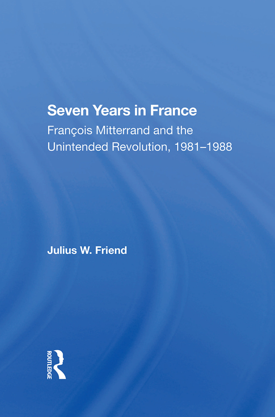 Seven Years In France: Francois Mitterrand And The Unintended Revolution, 19811988, 1st Edition (Hardback) book cover