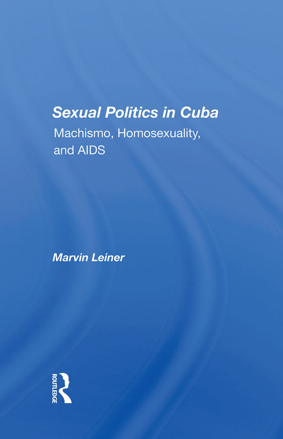 Sexual Politics In Cuba: Machismo, Homosexuality, And Aids book cover