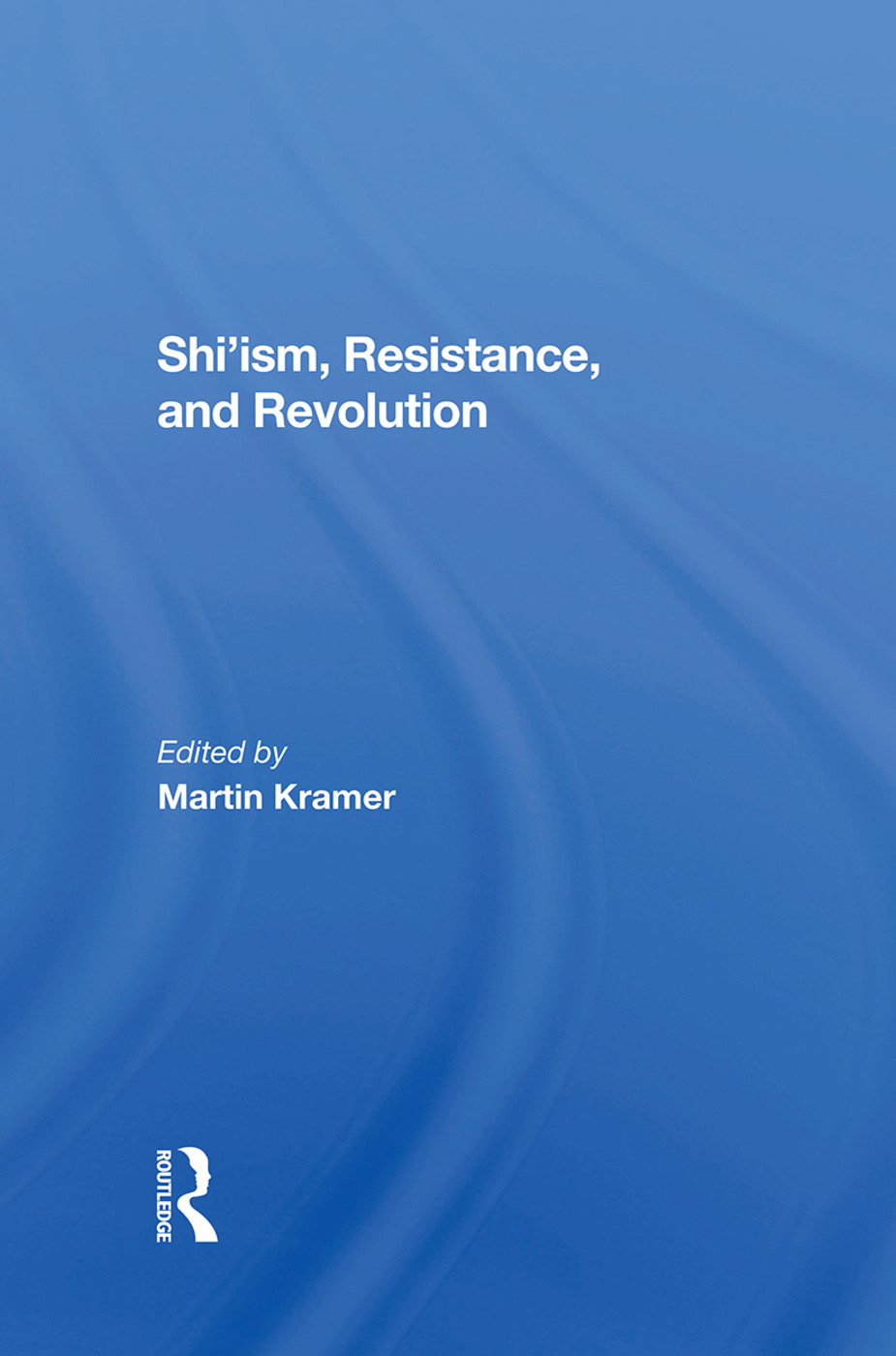 Shi'ism, Resistance, And Revolution: 1st Edition (Hardback) book cover